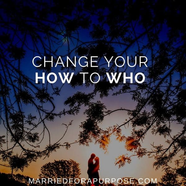 CHANGE YOUR HOW TO WHO