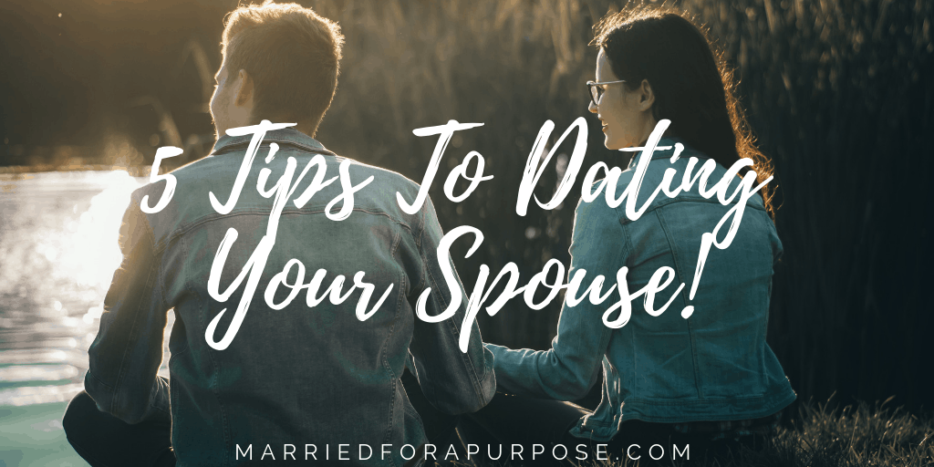 FIVE TIPS TO DATING YOUR SPOUSE!