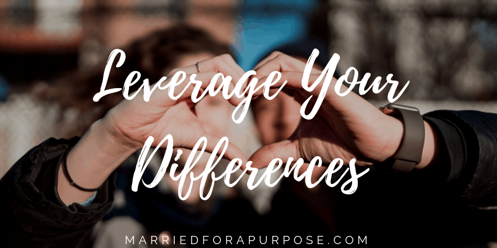 HOW TO LEVERAGE YOUR DIFFERENCES IN MARRIAGE