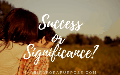 ARE YOU LIVING FOR SUCCESS OR SIGNIFICANCE?