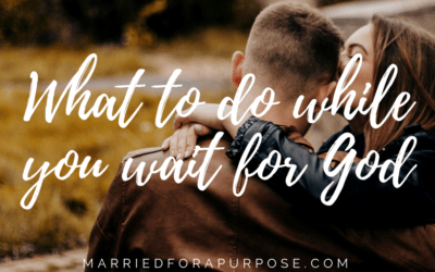 WHAT TO DO WHILE YOU WAIT FOR GOD