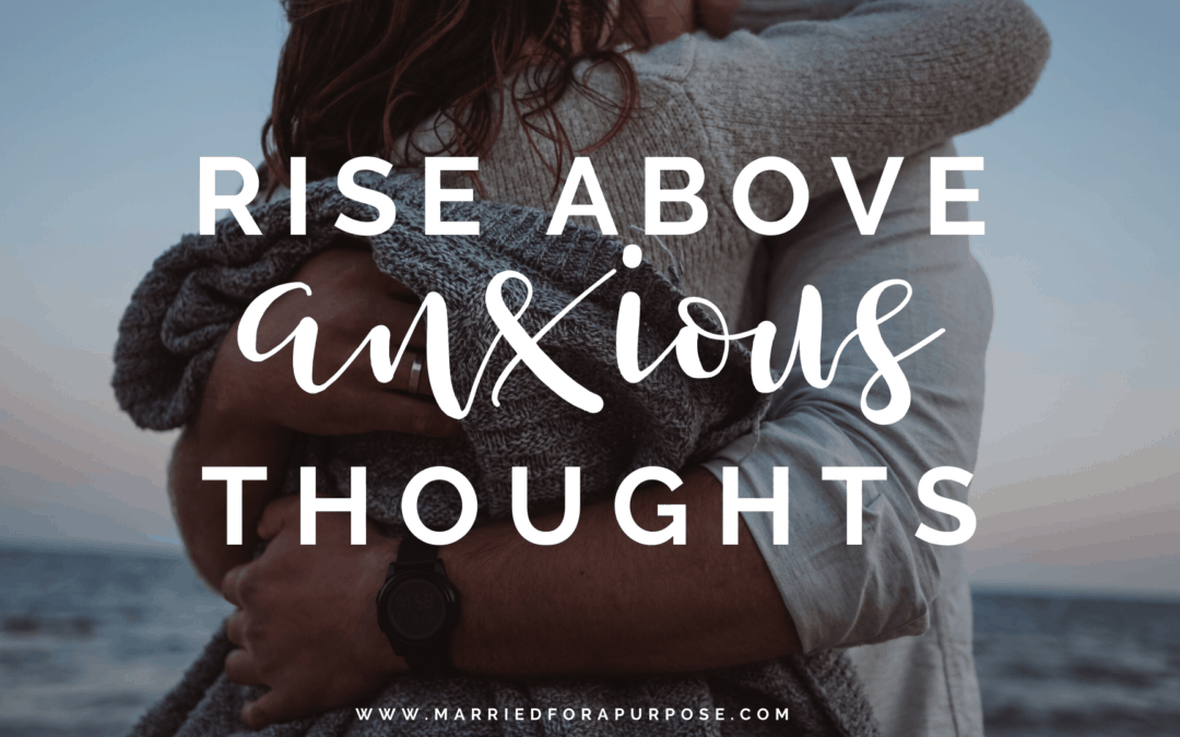 Rising Above Anxious Thoughts