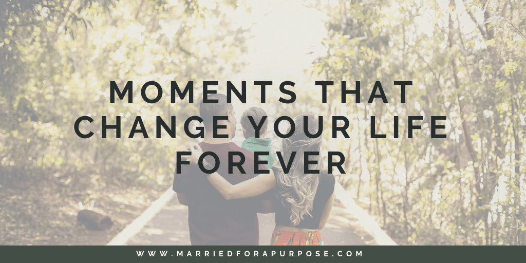 Moments That Change Your Life Forever