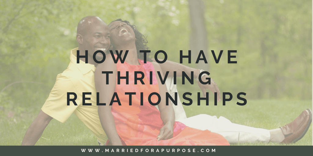 How To Have Healthy, Thriving Relationships