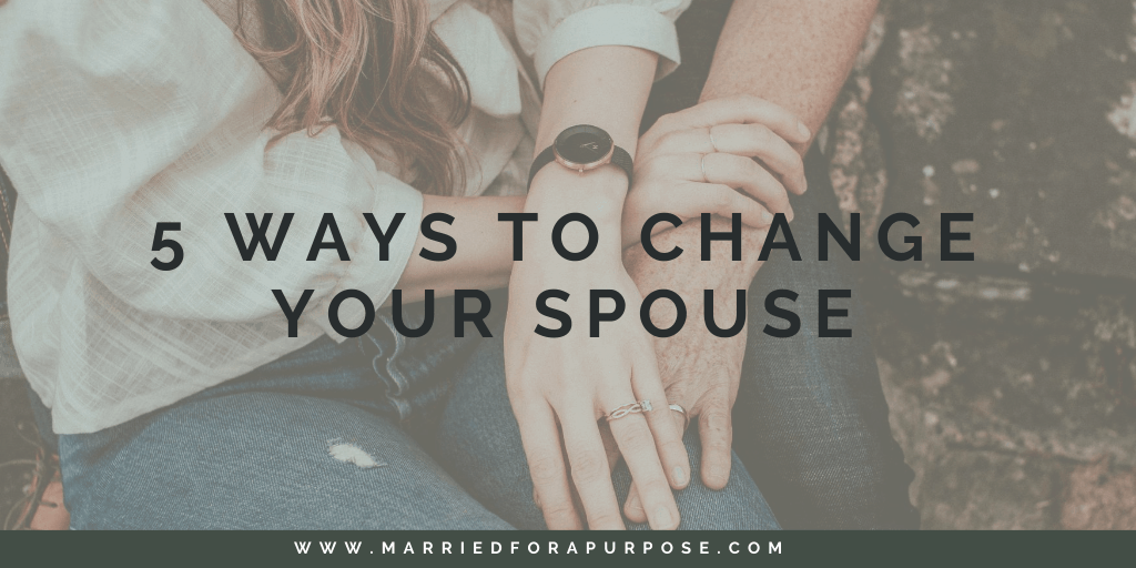5 Ways to Change Your Spouse
