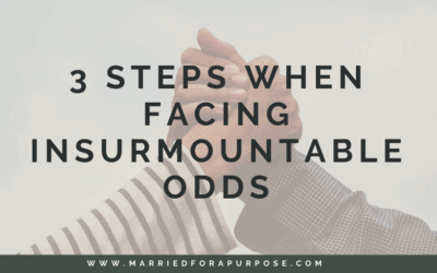 3 Steps to Take When Facing Insurmountable Odds