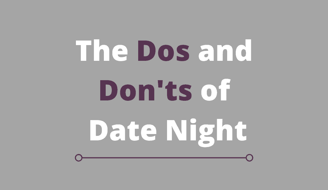 The Dos & Don'ts of Date Night (5 Helpful Tips!)