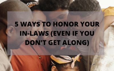 5 Ways To Honor Your In-Laws (Even If you don't get along)